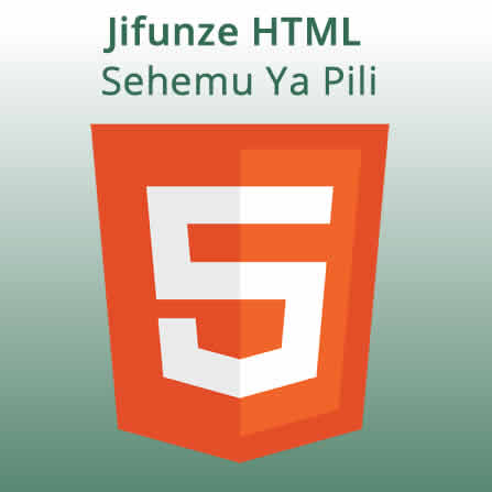 Sehemu ya pili - Zifahamu HTML Elements