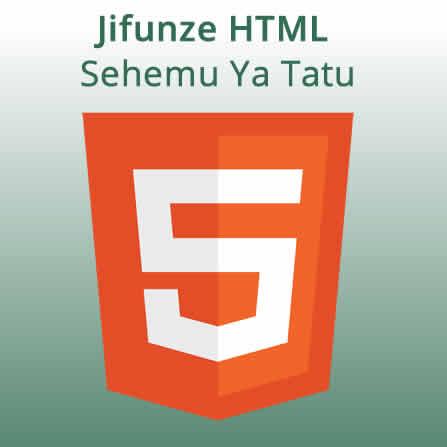 Sehemu Ya Tatu - HTML Elements Continuation