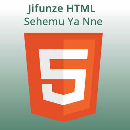 Sehemy Ya Nne - HTML Elements Continuation